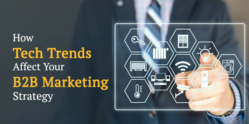 How Tech Trends Affect Your B2B Marketing Strategy