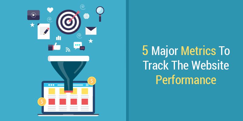 5 Major Performance Conversion Metrics Every Website Need to Track