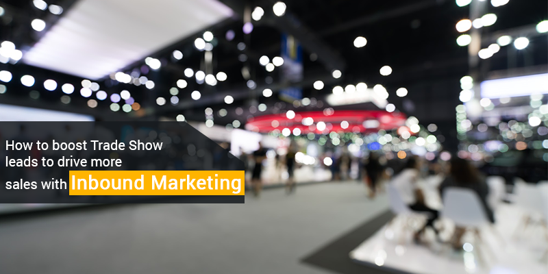 How To Boost Trade Show Leads To Drive More Sales With Inbound Marketing