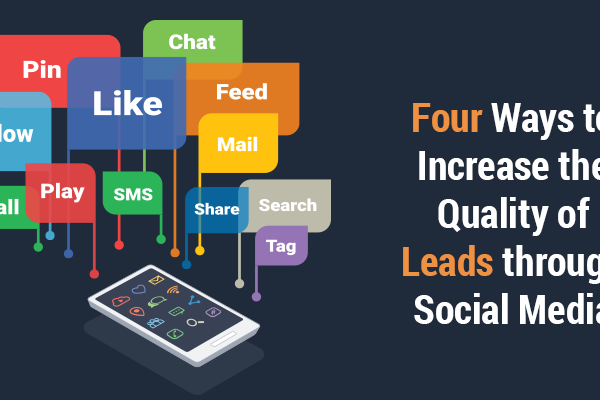 Four Ways to Increase the Quality of Leads through Social Media