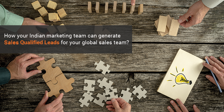How Can Your Indian Marketing Team Help To Generate Sales Qualified Leads For Your Global Sales Team?