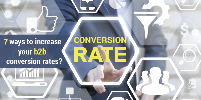 7 Ways to Increase Your B2B Lead Conversion Rates