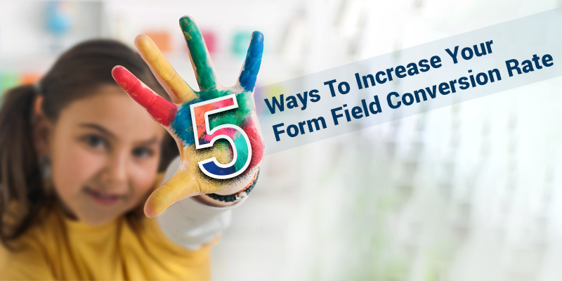 5 Ways To Increase Your Form Field Conversion Rate