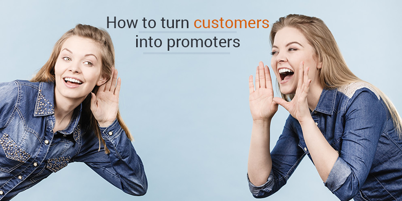 How To Turn Customers Into Promoters?