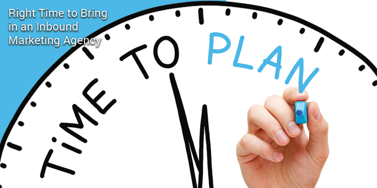 Right Time to Bring in an Inbound Marketing Agency
