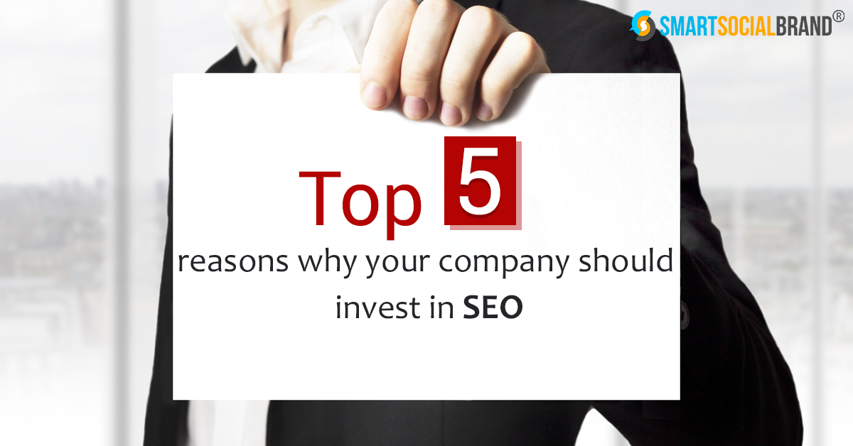 Top 5 Reasons Why Your Company Should Invest In SEO