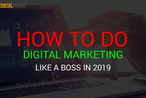 How To Do Digital Marketing Like a Boss in 2019