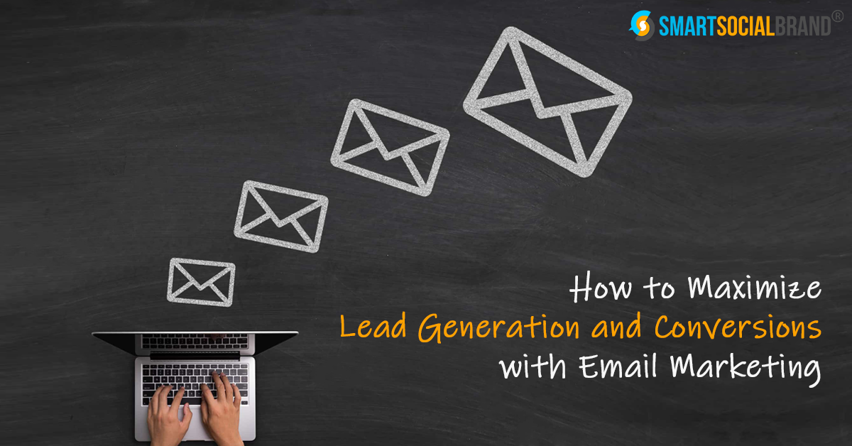 How To Maximize Lead Generation And Conversions With Email Marketing