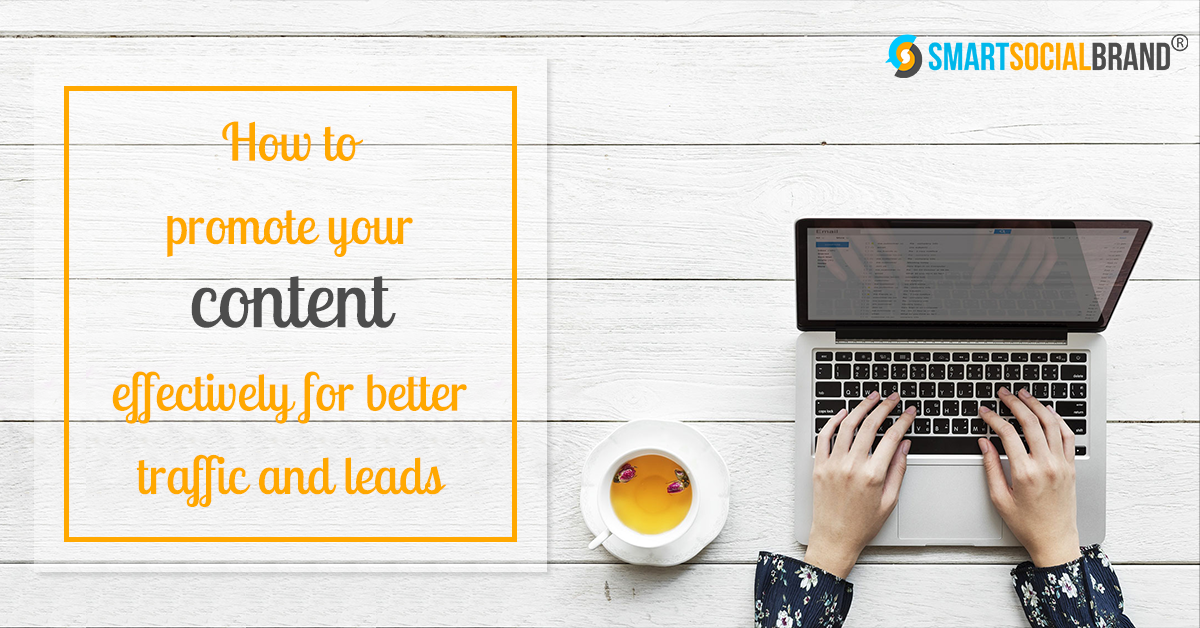 How to Promote Your Content Effectively for Better Traffic and Leads